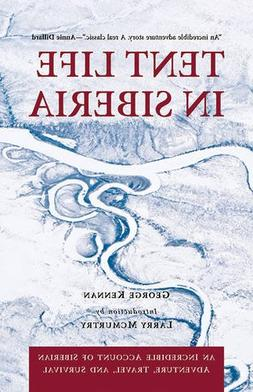 Tent Life in Siberia: An Incredible Account of Siberian Adve