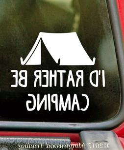 I'd Rather Be Camping Vinyl Sticker - Tent Campground Summer